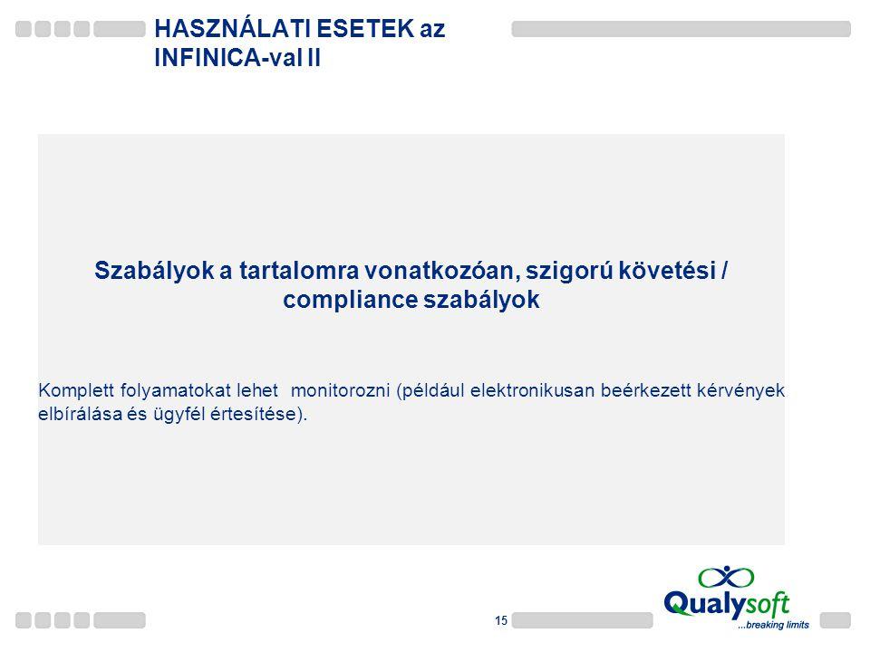 15 Szabályok a tartalomra vonatkozóan, szigorú követési / compliance szabályok Komplett folyamatokat lehet monitorozni (például elektronikusan beérkezett kérvények elbírálása és ügyfél értesítése).