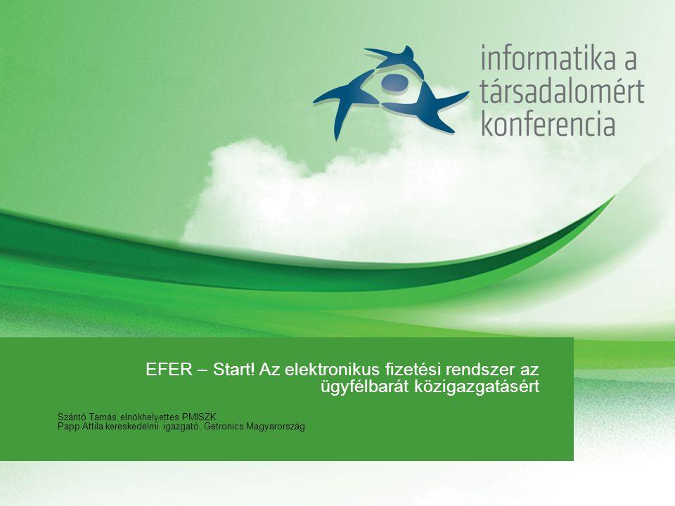 EFER – Start! Az elektronikus fizetési rendszer az ügyfélbarát közigazgatásért Szántó Tamás elnökhelyettes PMISZK Papp Attila kereskedelmi igazgató, G