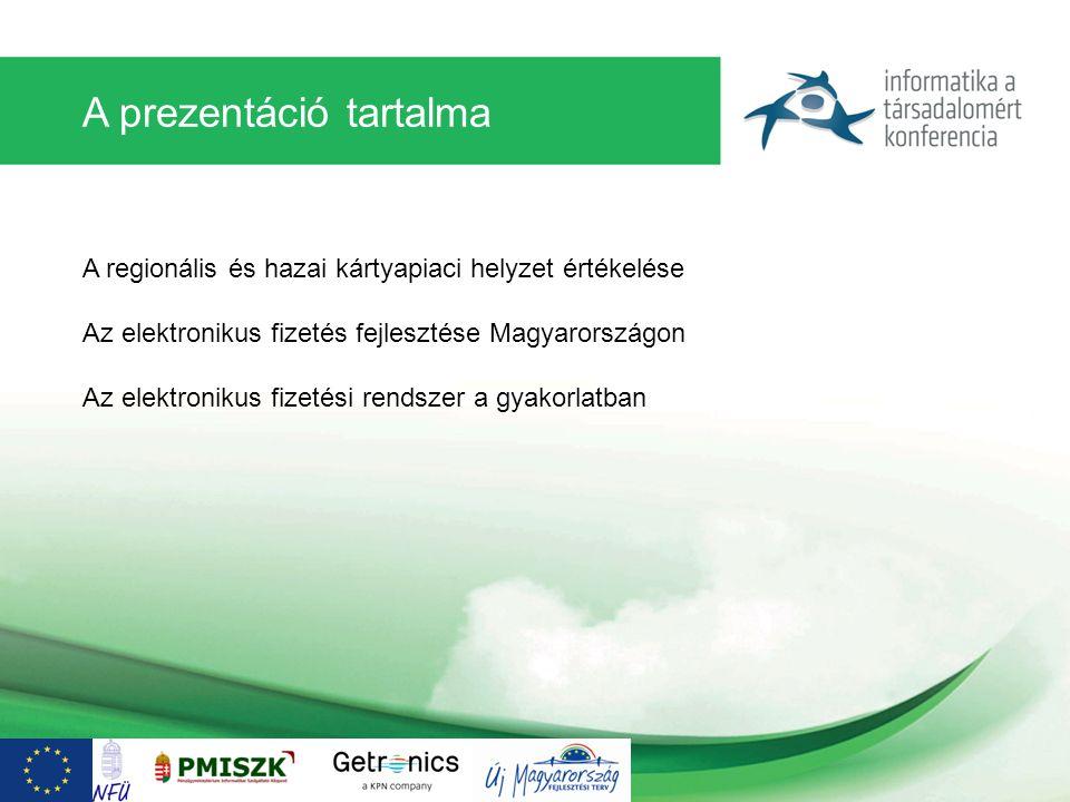 A prezentáció tartalma A regionális és hazai kártyapiaci helyzet értékelése Az elektronikus fizetés fejlesztése Magyarországon Az elektronikus fizetés