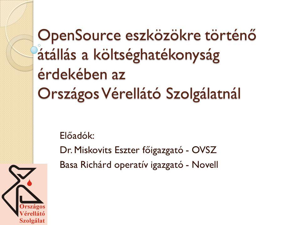 OpenSource eszközökre történő átállás a költséghatékonyság érdekében az Országos Vérellátó Szolgálatnál Előadók: Dr.