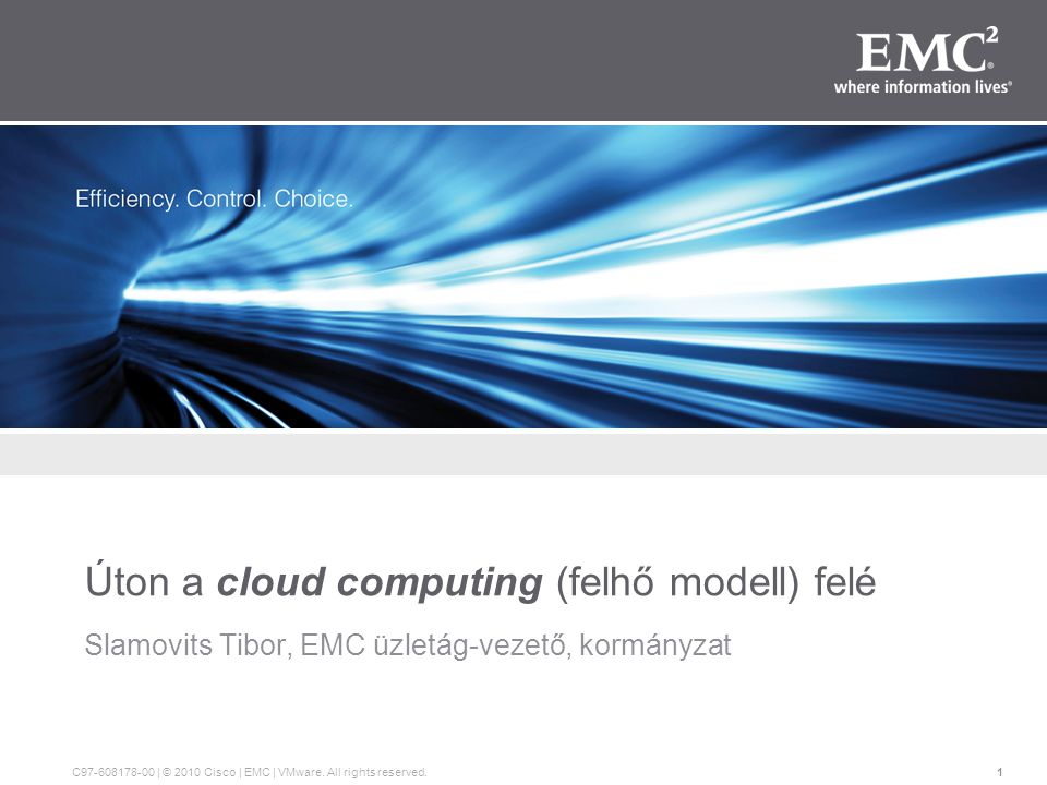 1 C97-608178-00 | © 2010 Cisco | EMC | VMware. All rights reserved. Úton a cloud computing (felhő modell) felé Slamovits Tibor, EMC üzletág-vezető, ko