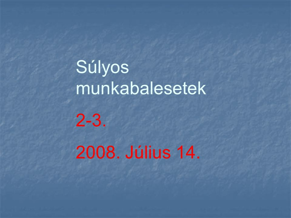 Súlyos munkabalesetek 2-3. 2008. Július 14.