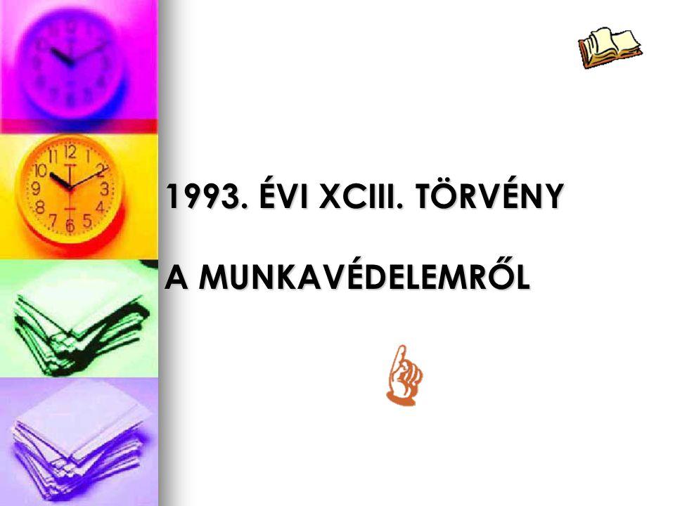1993. ÉVI XCIII. TÖRVÉNY A MUNKAVÉDELEMRŐL