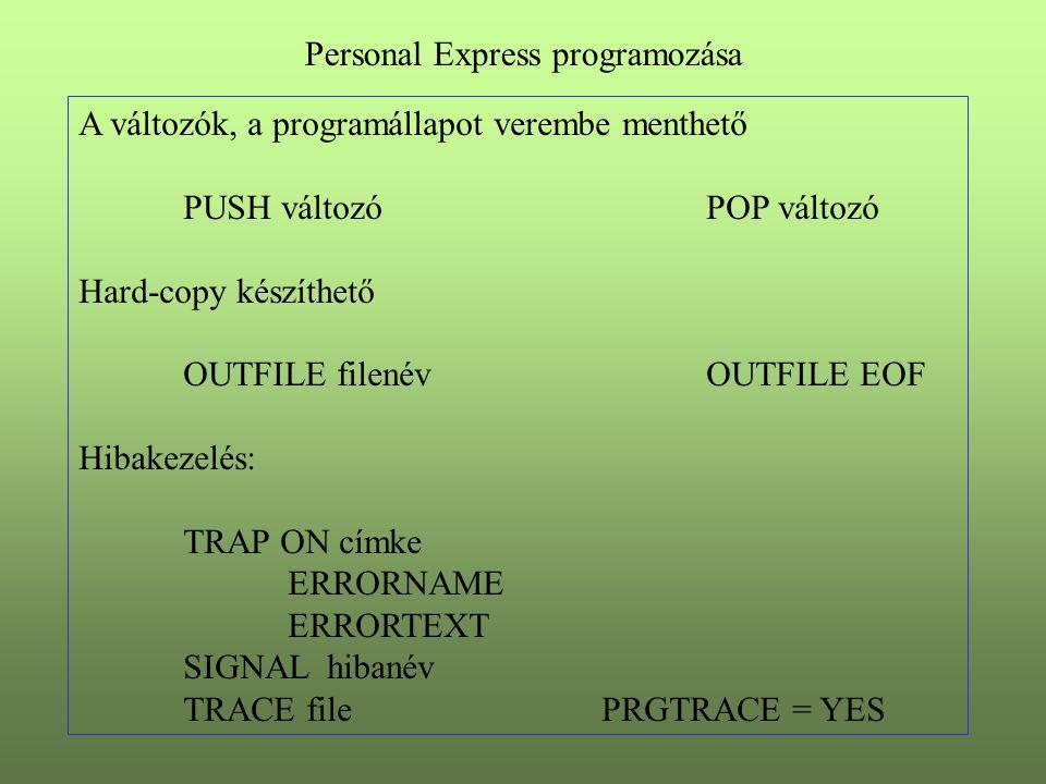 A változók, a programállapot verembe menthető PUSH változóPOP változó Hard-copy készíthető OUTFILE filenévOUTFILE EOF Hibakezelés: TRAP ON címke ERROR