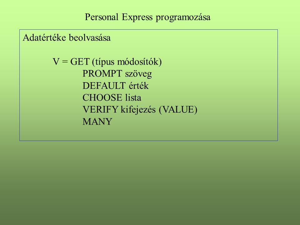 Adatértéke beolvasása V = GET (típus módosítók) PROMPT szöveg DEFAULT érték CHOOSE lista VERIFY kifejezés (VALUE) MANY Personal Express programozása