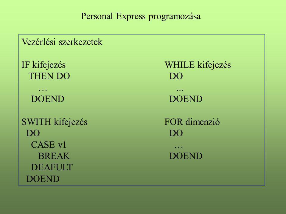 A változók, a programállapot verembe menthető PUSH változóPOP változó Hard-copy készíthető OUTFILE filenévOUTFILE EOF Hibakezelés: TRAP ON címke ERRORNAME ERRORTEXT SIGNAL hibanév TRACE filePRGTRACE = YES Personal Express programozása