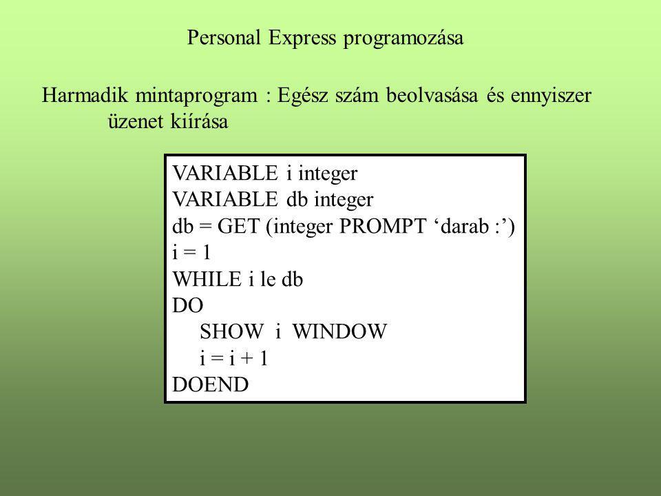 Közvetlen állomány kezelés (szöveges állomány) X = FILEOPEN (fnév mód) FILECLOSE x FILEVIEW x mező1 mező2 Personal Express programozása VARIABLE x integer TRAP ON hiba x = FILEOPEN 'a.txt' READ WHILE FILENEXT(x) DO FILEVIEW x m1,… DOEND hiba: FILECLOSE x