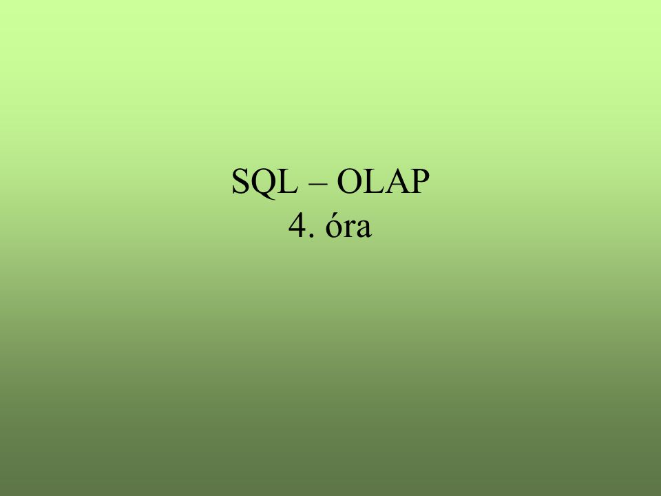 SQL – OLAP 4. óra