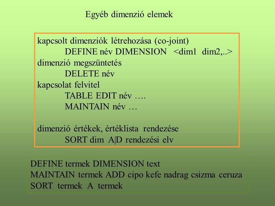 Egyéb dimenzió elemek kapcsolt dimenziók létrehozása (co-joint) DEFINE név DIMENSION dimenzió megszüntetés DELETE név kapcsolat felvitel TABLE EDIT név ….
