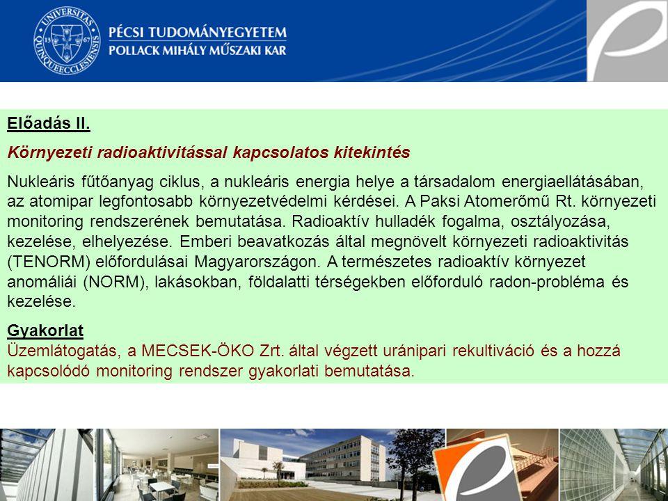 Előadás II. Környezeti radioaktivitással kapcsolatos kitekintés Nukleáris fűtőanyag ciklus, a nukleáris energia helye a társadalom energiaellátásában,