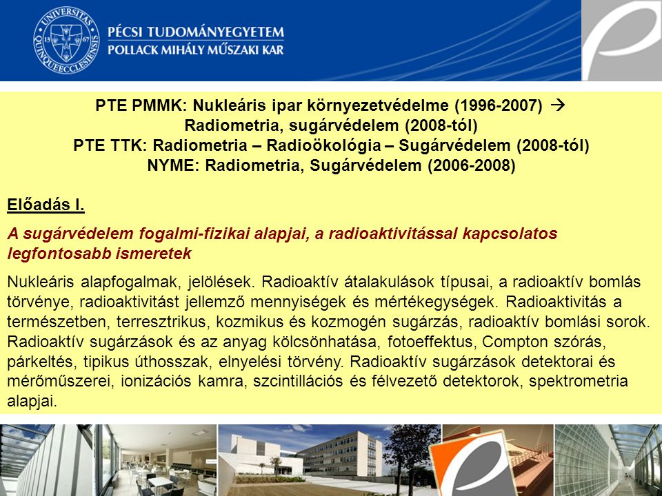 PTE PMMK: Nukleáris ipar környezetvédelme (1996-2007)  Radiometria, sugárvédelem (2008-tól) PTE TTK: Radiometria – Radioökológia – Sugárvédelem (2008