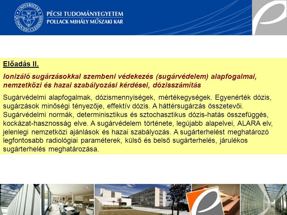 Előadás II. Ionizáló sugárzásokkal szembeni védekezés (sugárvédelem) alapfogalmai, nemzetközi és hazai szabályozási kérdései, dózisszámítás Sugárvédel