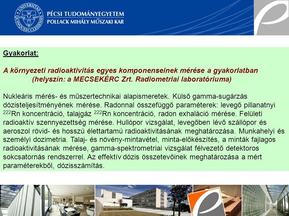 Gyakorlat: A környezeti radioaktivitás egyes komponenseinek mérése a gyakorlatban (helyszín: a MECSEKÉRC Zrt. Radiometriai laboratóriuma) Nukleáris mé