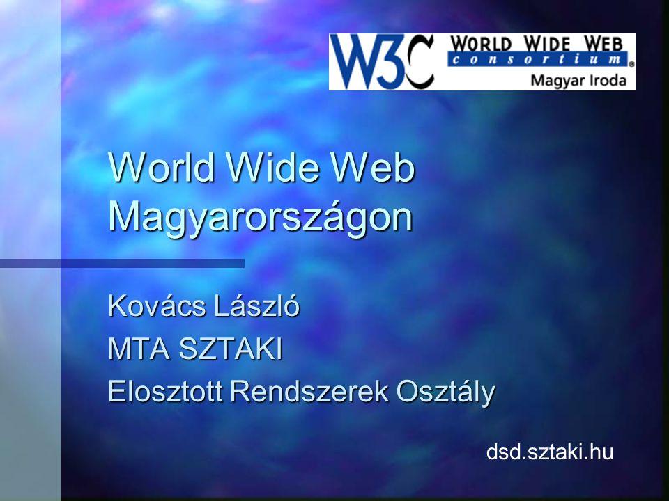 World Wide Web Magyarországon Kovács László MTA SZTAKI Elosztott Rendszerek Osztály dsd.sztaki.hu
