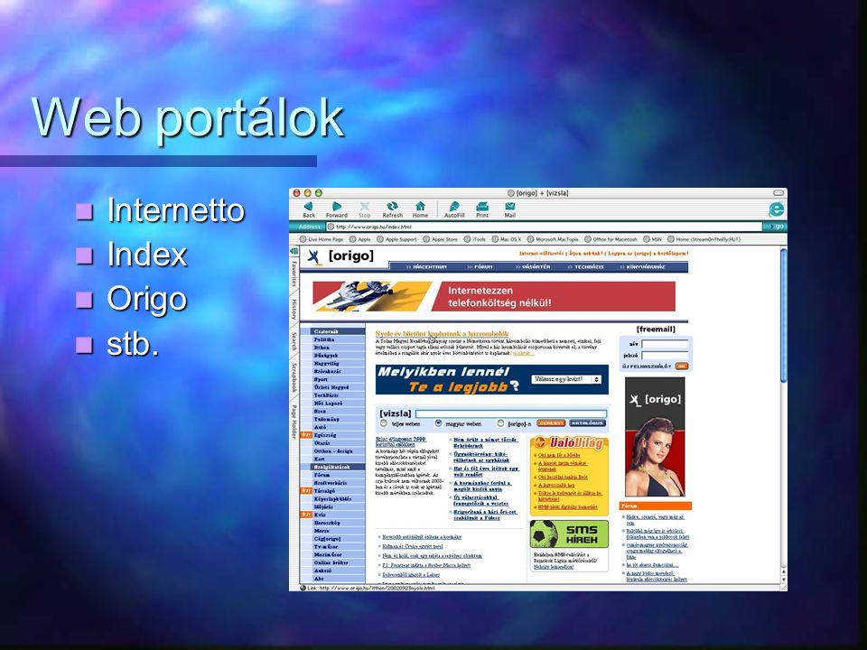 Web portálok Internetto Internetto Index Index Origo Origo stb. stb.