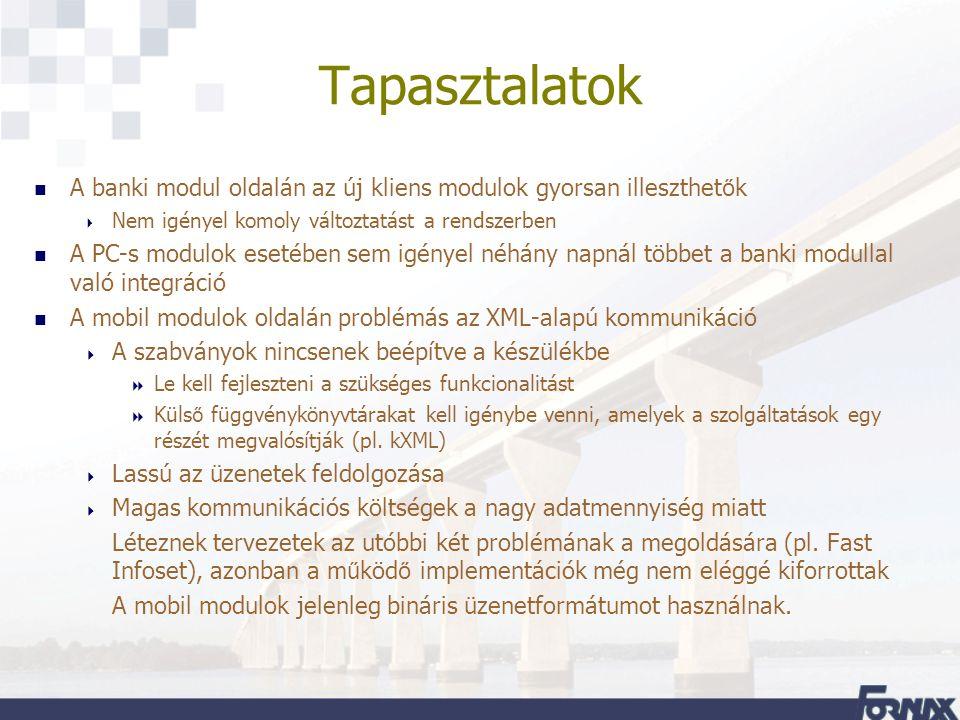 Tapasztalatok A banki modul oldalán az új kliens modulok gyorsan illeszthet ő k  Nem igényel komoly változtatást a rendszerben n A PC-s modulok eseté
