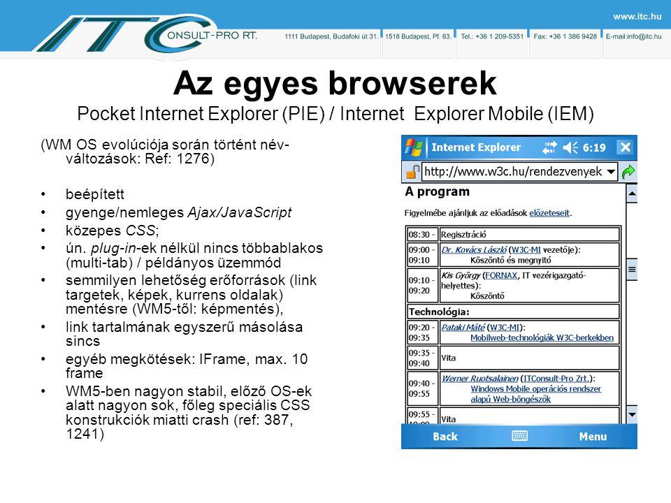 Az egyes browserek Pocket Internet Explorer (PIE) / Internet Explorer Mobile (IEM) (WM OS evolúciója során történt név- változások: Ref: 1276) beépített gyenge/nemleges Ajax/JavaScript közepes CSS; ún.