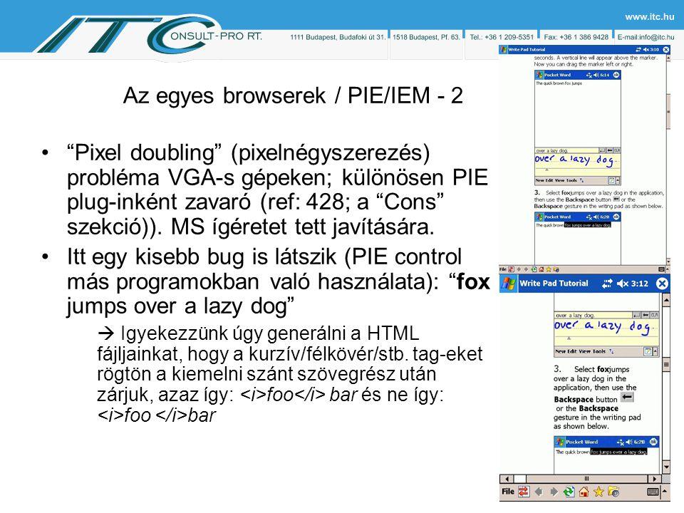 Az egyes browserek / PIE/IEM - 2 Pixel doubling (pixelnégyszerezés) probléma VGA-s gépeken; különösen PIE plug-inként zavaró (ref: 428; a Cons szekció)).