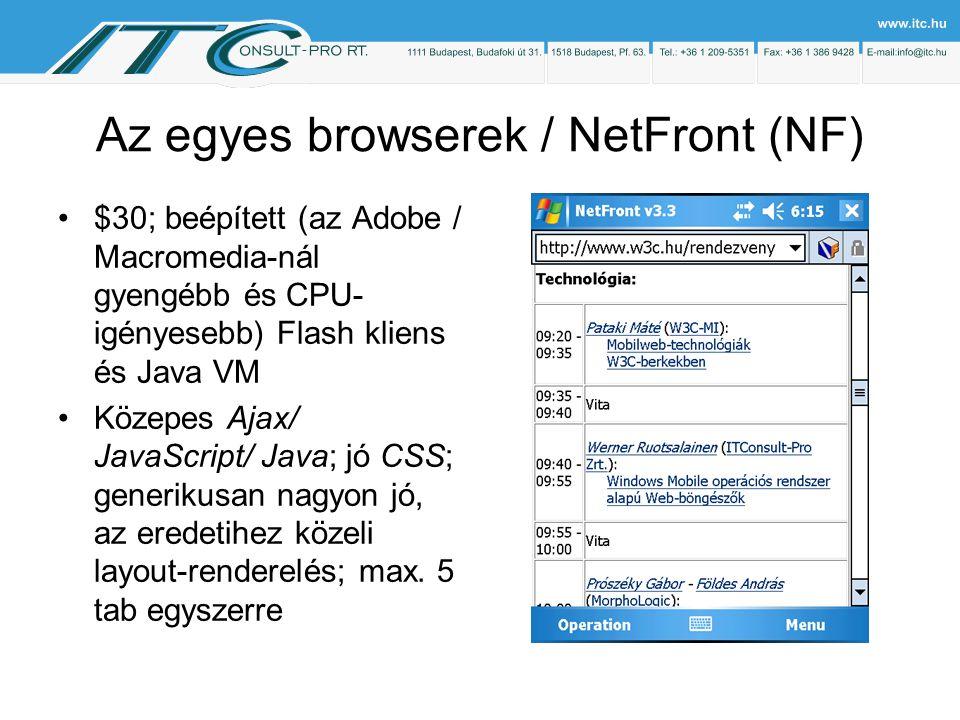 Az egyes browserek / NetFront (NF) $30; beépített (az Adobe / Macromedia-nál gyengébb és CPU- igényesebb) Flash kliens és Java VM Közepes Ajax/ JavaScript/ Java; jó CSS; generikusan nagyon jó, az eredetihez közeli layout-renderelés; max.