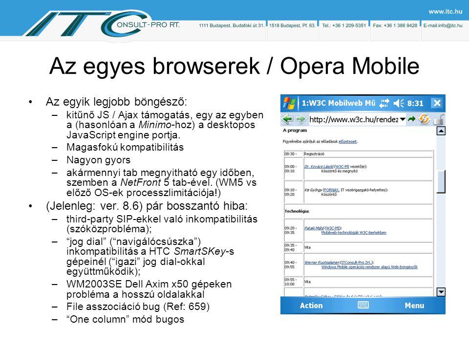 Az egyes browserek / Opera Mobile Az egyik legjobb böngésző: –kitűnő JS / Ajax támogatás, egy az egyben a (hasonlóan a Minimo-hoz) a desktopos JavaScript engine portja.