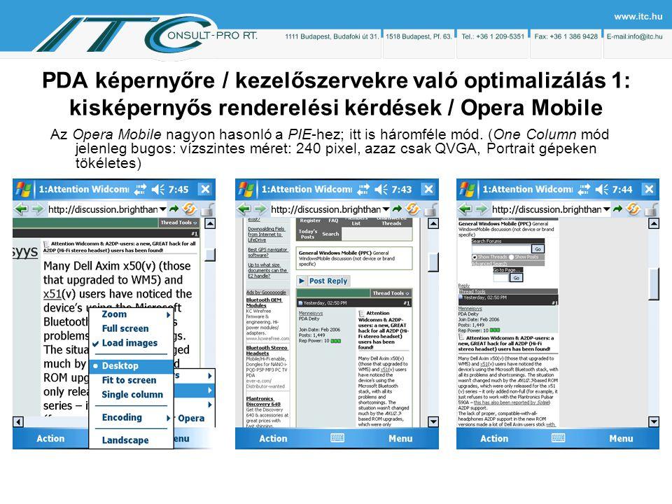 PDA képernyőre / kezelőszervekre való optimalizálás 1: kisképernyős renderelési kérdések / Opera Mobile Az Opera Mobile nagyon hasonló a PIE-hez; itt is háromféle mód.