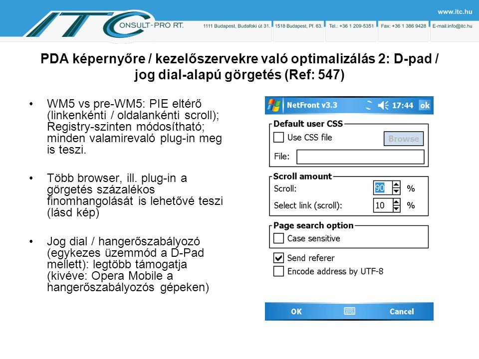 PDA képernyőre / kezelőszervekre való optimalizálás 2: D-pad / jog dial-alapú görgetés (Ref: 547) WM5 vs pre-WM5: PIE eltérő (linkenkénti / oldalankénti scroll); Registry-szinten módosítható; minden valamirevaló plug-in meg is teszi.