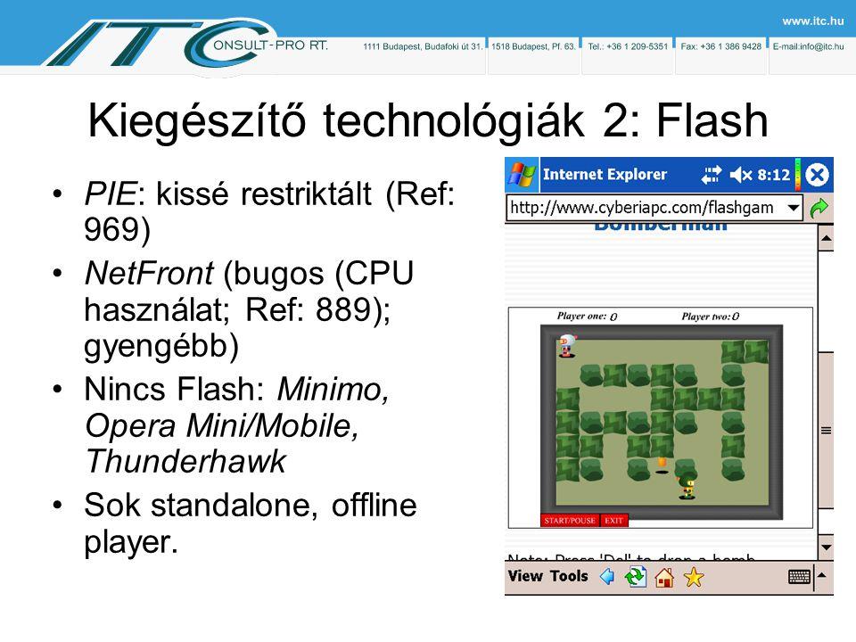 Kiegészítő technológiák 2: Flash PIE: kissé restriktált (Ref: 969) NetFront (bugos (CPU használat; Ref: 889); gyengébb) Nincs Flash: Minimo, Opera Mini/Mobile, Thunderhawk Sok standalone, offline player.