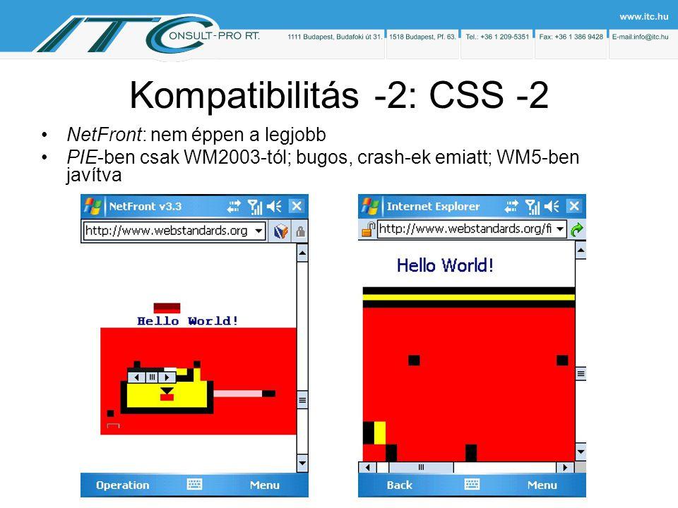 Kompatibilitás -2: CSS -2 NetFront: nem éppen a legjobb PIE-ben csak WM2003-tól; bugos, crash-ek emiatt; WM5-ben javítva