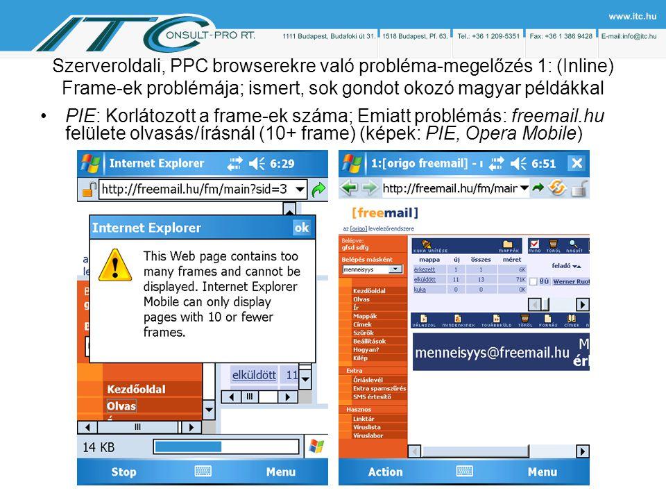 Szerveroldali, PPC browserekre való probléma-megelőzés 1: (Inline) Frame-ek problémája; ismert, sok gondot okozó magyar példákkal PIE: Korlátozott a frame-ek száma; Emiatt problémás: freemail.hu felülete olvasás/írásnál (10+ frame) (képek: PIE, Opera Mobile)