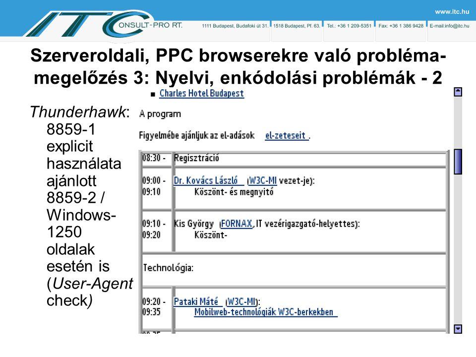 Szerveroldali, PPC browserekre való probléma- megelőzés 3: Nyelvi, enkódolási problémák - 2 Thunderhawk: 8859-1 explicit használata ajánlott 8859-2 / Windows- 1250 oldalak esetén is (User-Agent check)
