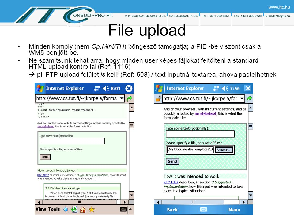 File upload Minden komoly (nem Op.Mini/TH) böngésző támogatja; a PIE -be viszont csak a WM5-ben jött be.