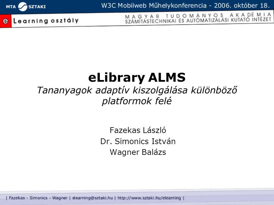eLibrary ALMS Tananyagok adaptív kiszolgálása különböző platformok felé Fazekas László Dr. Simonics István Wagner Balázs