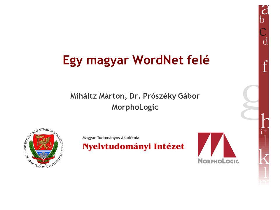Egy magyar WordNet felé Miháltz Márton, Dr. Prószéky Gábor MorphoLogic