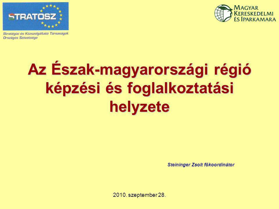 2010. szeptember 28. Az Észak-magyarországi régió képzési és foglalkoztatási helyzete Steininger Zsolt főkoordinátor