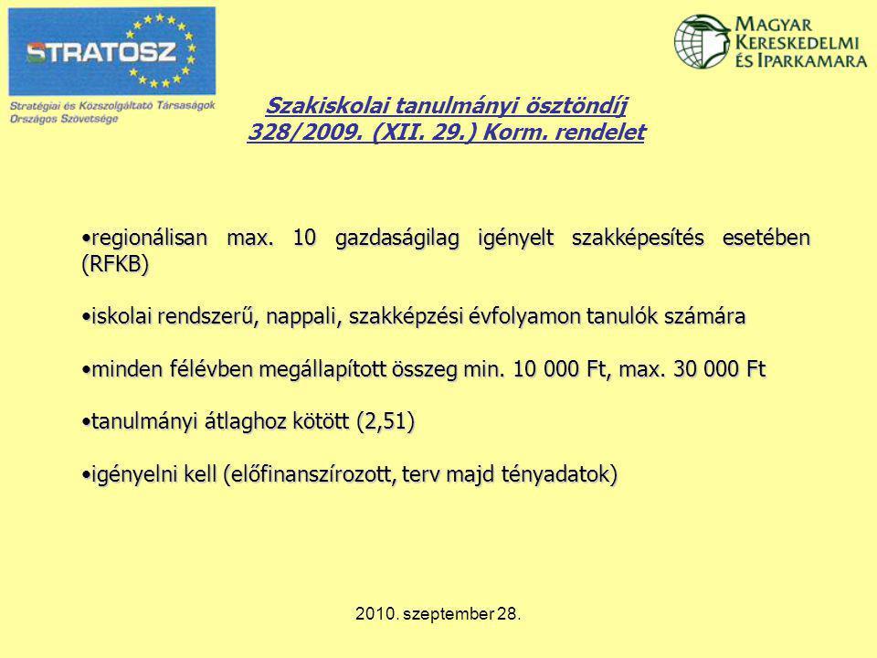 2010. szeptember 28. Szakiskolai tanulmányi ösztöndíj 328/2009. (XII. 29.) Korm. rendelet regionálisan max. 10 gazdaságilag igényelt szakképesítés ese