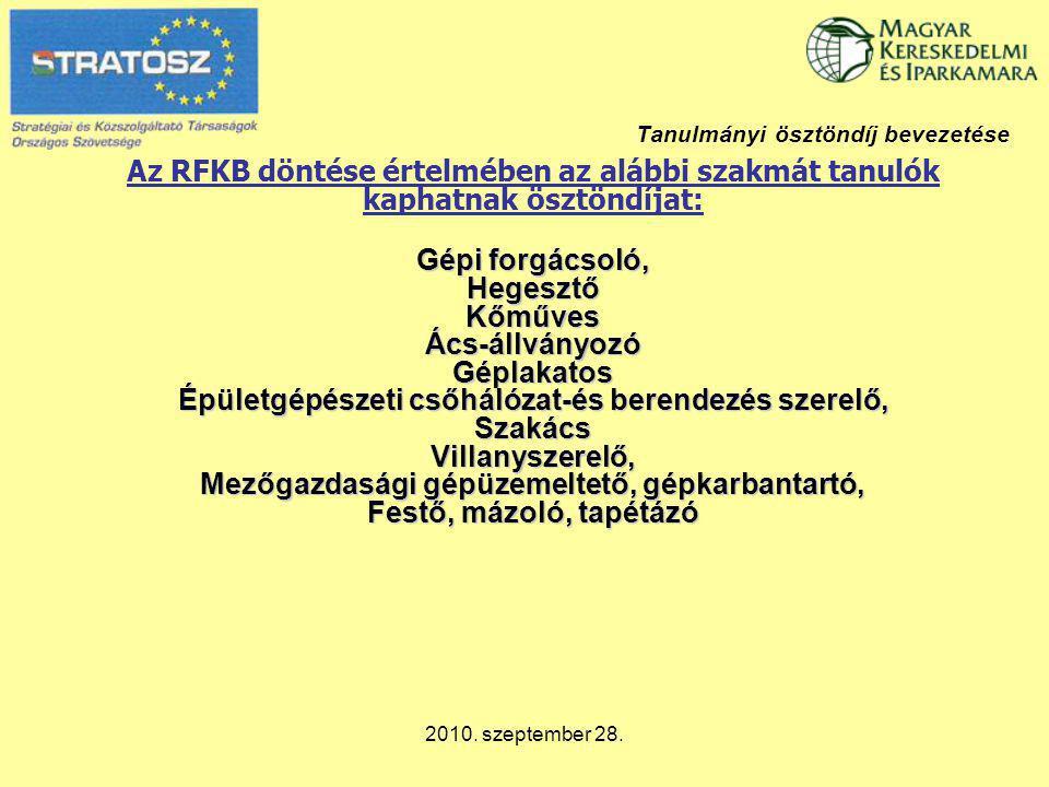 2010. szeptember 28. Tanulmányi ösztöndíj bevezetése Gépi forgácsoló, Hegesztő Kőműves Ács-állványozó Géplakatos Épületgépészeti csőhálózat-és berende