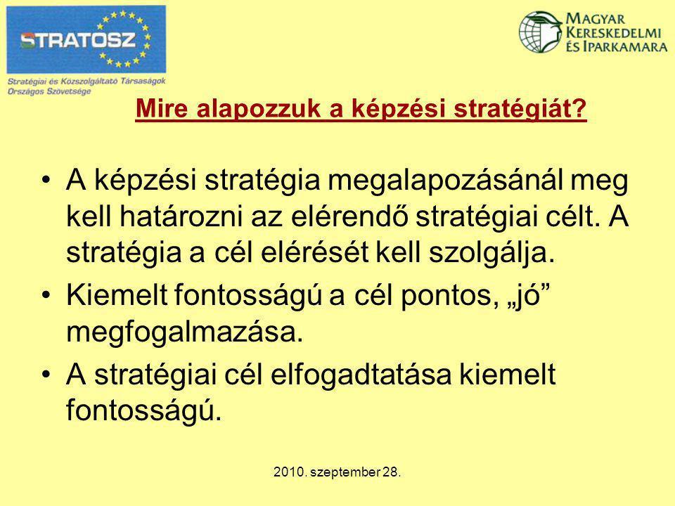 2010. szeptember 28. Mire alapozzuk a képzési stratégiát? A képzési stratégia megalapozásánál meg kell határozni az elérendő stratégiai célt. A straté