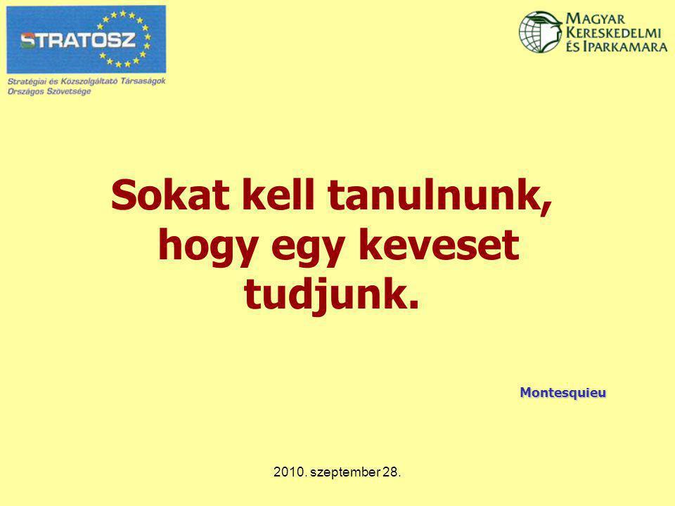 2010. szeptember 28. Sokat kell tanulnunk, hogy egy keveset tudjunk. Montesquieu