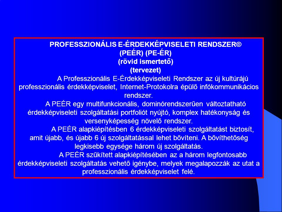 PROFESSZIONÁLIS E-ÉRDEKKÉPVISELETI RENDSZER© (PEÉR) (PE-ÉR) (rövid ismertető) (tervezet) A Professzionális E-Érdekképviseleti Rendszer az új kultúrájú