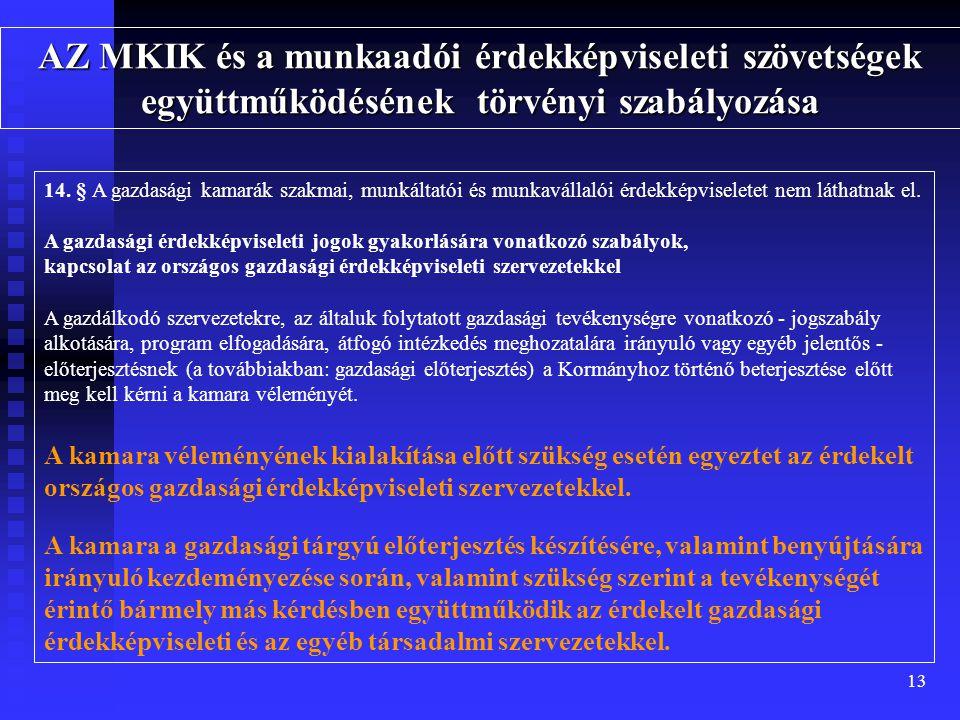 13 AZ MKIK és a munkaadói érdekképviseleti szövetségek együttműködésének törvényi szabályozása 14.