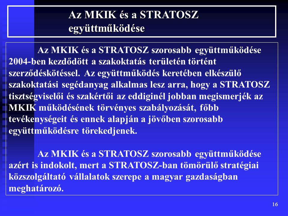 16 Az MKIK és a STRATOSZ együttműködése Az MKIK és a STRATOSZ szorosabb együttműködése 2004-ben kezdődött a szakoktatás területén történt szerződéskötéssel.