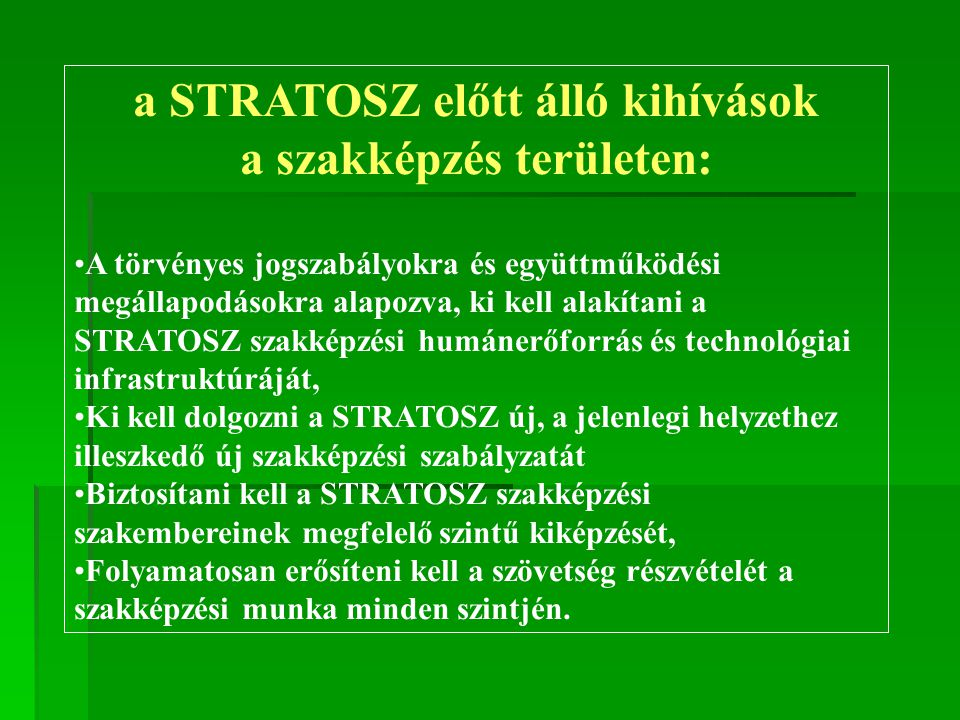 a STRATOSZ előtt álló kihívások a szakképzés területen: A törvényes jogszabályokra és együttműködési megállapodásokra alapozva, ki kell alakítani a ST