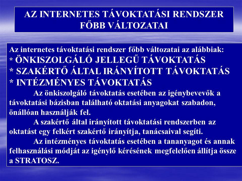 Az internetes távoktatási rendszer főbb változatai az alábbiak: * ÖNKISZOLGÁLÓ JELLEGŰ TÁVOKTATÁS * SZAKÉRTŐ ÁLTAL IRÁNYÍTOTT TÁVOKTATÁS * INTÉZMÉNYES TÁVOKTATÁS Az önkiszolgáló távoktatás esetében az igénybevevők a távoktatási bázisban található oktatási anyagokat szabadon, önállóan használják fel.