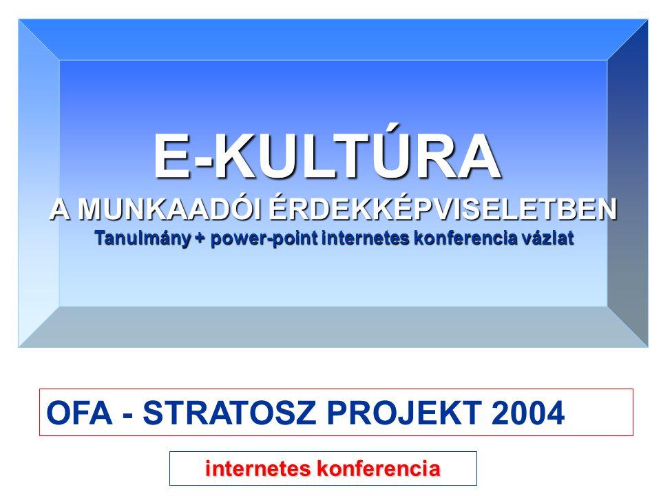 E-KULTÚRA A MUNKAADÓI ÉRDEKKÉPVISELETBEN Tanulmány + power-point internetes konferencia vázlat OFA - STRATOSZ PROJEKT 2004 internetes konferencia