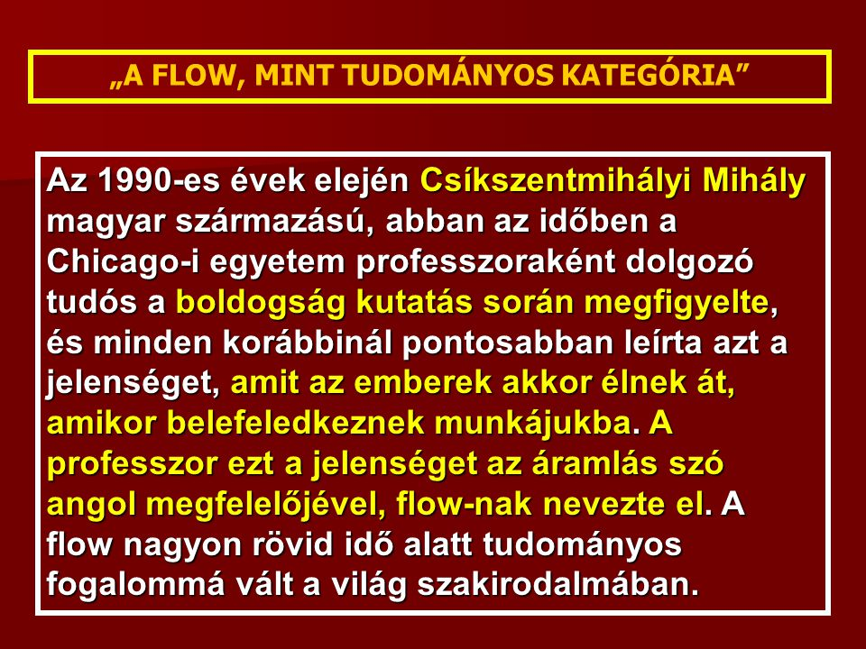 Az 1990-es évek elején Csíkszentmihályi Mihály magyar származású, abban az időben a Chicago-i egyetem professzoraként dolgozó tudós a boldogság kutatá