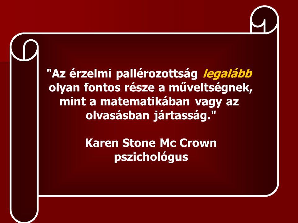 Az érzelmi pallérozottság legalább olyan fontos része a műveltségnek, mint a matematikában vagy az olvasásban jártasság. Karen Stone Mc Crown pszichológus