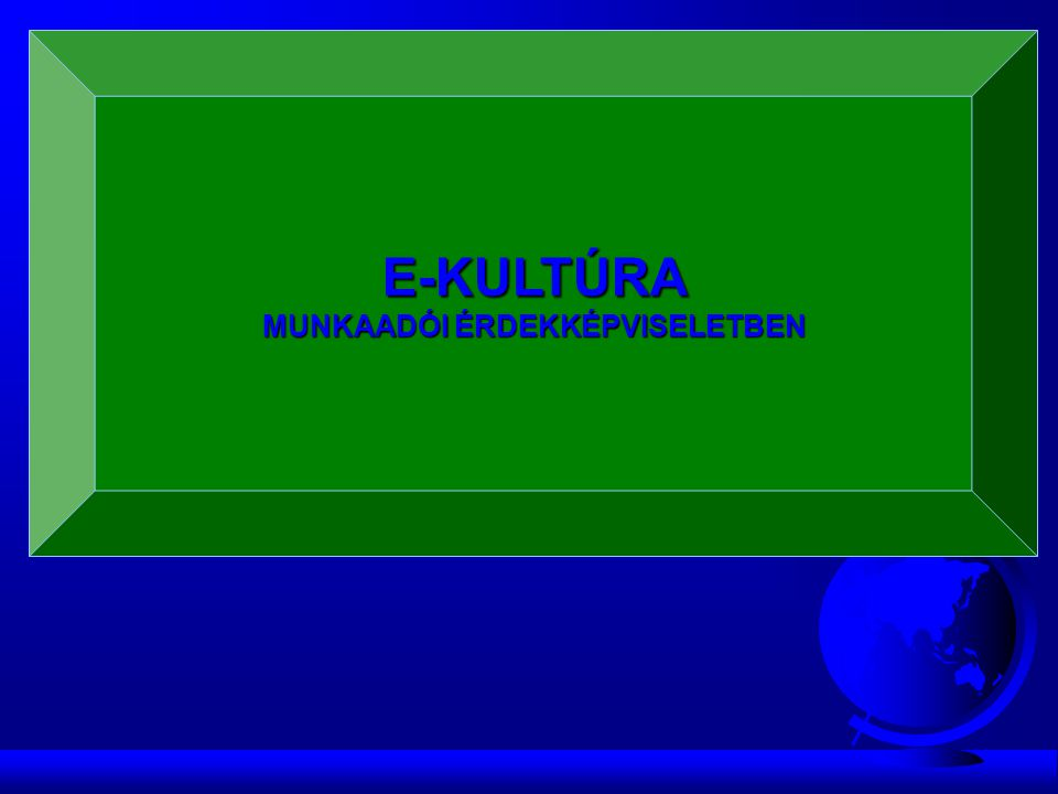 E-KULTÚRA E-KULTÚRA MUNKAADÓI ÉRDEKKÉPVISELETBEN