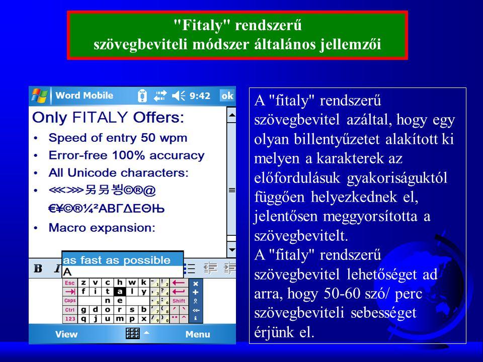 Fitaly rendszerű szövegbeviteli módszer általános jellemzői A fitaly rendszerű szövegbevitel azáltal, hogy egy olyan billentyűzetet alakított ki melyen a karakterek az előfordulásuk gyakoriságuktól függően helyezkednek el, jelentősen meggyorsította a szövegbevitelt.