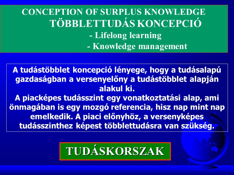 CONCEPTION OF SURPLUS KNOWLEDGE TÖBBLETTUDÁS KONCEPCIÓ - Lifelong learning - Knowledge management TUDÁSKORSZAK A tudástöbblet koncepció lényege, hogy