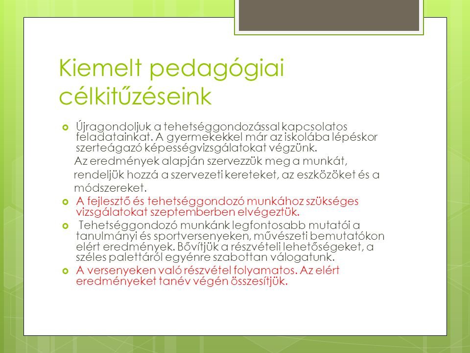 Kiemelt pedagógiai célkitűzéseink  Újragondoljuk a tehetséggondozással kapcsolatos feladatainkat. A gyermekekkel már az iskolába lépéskor szerteágazó